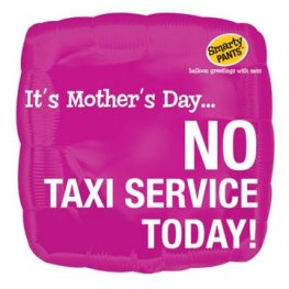 "18"" Its Mothers Day No Taxi Service Today Foil Balloons"