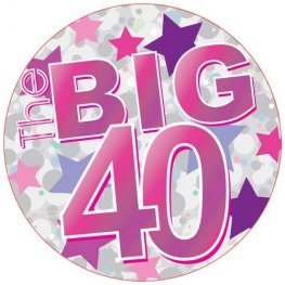 The Big 40 Pink Giant Party Badge